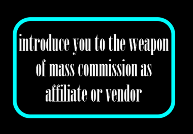 introduce you to the weapon of mass commission as affiliate or vendor