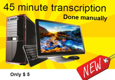 transcribe 45 minutes audio video manually in 24 hours