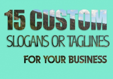 create 15 Custom taglines or SLOGANS for your business