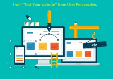 test your website from the user perspective and suggest you