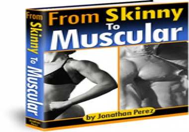 Give you  From Skinny To Muscular Ebook