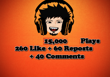 give 15,000 Play + 260 Like + 60 Reposts + 40 Comments