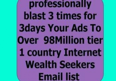 blast 3x Your Ads To Over 98M Internet Wealth Seekers Email list
