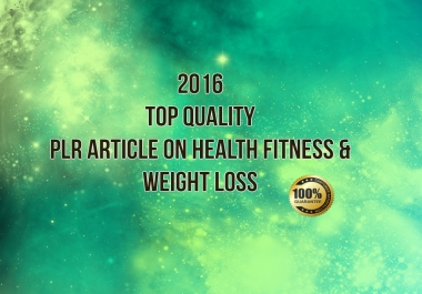 send you over 100 2016 top QUALITY plr article about weight loss