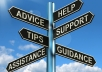 give you objective advice about any problem/issue you have and help you formulate a solution if needed