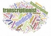 be your professional transcriptionist, and transcribe at a rate per audio hour