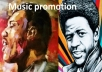 give MUSIC promotion for itunes, soundcloud, youtube , reverbnation songs