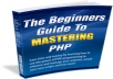 give you the Beginners Guide to Mastering PHP Programming