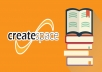 Upload eBooks and PRINT Books to CREATESPACE and Amazon KDP