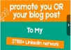 Promote You OR Your Blog Post On My 27100 Linkedin Network