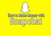 give you ways to making money on snapchat	 give you ways to making money on snapchat