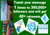 Tweet your message 1 times to 360,000+ followers and will get 40+ retweets