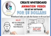 Make Whiteboard Animation Video Or Give my Whiteboard Software