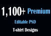 Give 1,100+ Premium Editable PSD T-Shirt Designs