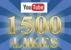 give you 1500+ youtube video likes in your YouTube video