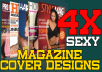 design 4 X Sexy Magazine Covers for any purpose