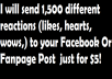 send 1, 500 different reactions to your Facebook post or Fanpage POst for $5
