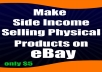 show you how to make a side income selling physical products on eBay