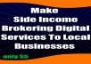 show you how to make a side income brokering digital services