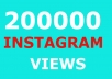 give 200k 200000 instagram views and 10000 instagram likes