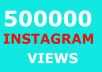 give 500k 500000 instagram views and 15000 likes