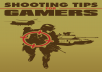 give you Shooting Tips For Gamer