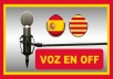 Record The Voice Over For You Spanish Accent Of Spain or Catalan