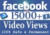 Hello sir , Cheapest services in the world  will give you 15.000 Facebook video views to your video   - max 12 h  - non drop views - Guaranteed services - order will not take more than 1 day   Thanks