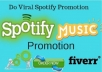 If you want to promote your Spotify. Don't worry. I am a promotion specialist. I have lots of experience in this job. I will do best Spotify promotion. I am a specialist. I have lots of experience in this job.  My Services:  Spotify marketing on Facebook Spotify share on twitter share on twitter trends share on twitter events Google+ post Share your link in Google+communication Share on your targeted location  Why you hire me 1. 24/7 hours available 2. Responsive service 3. Fast delivery  Thanks for visiting my gig. If you need any service according to my gig.  Please contact me fast before placed order.