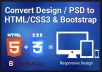 I will convert psd to html as pixel perfect with mobile friendly.
