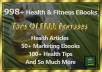 ***1000 Ebooks, Articles and Health Tips All For The LOW LOW Price of $5!!***  This Awesome Bundle Includes Titles Such as 10 Lies About The Atkins Diet 100 Weight Loss Tips A Guide to Flexible Dieting Be Healthy With Yoga  Things you get 1000+ Ebooks & Articles Get Loads of Bonus Health Tips You Can Use For Yourself or Share with Friends. Health Smoothie Recipes  FREE ADD-ONS Over 50+ Health Tips  Get 50+ Marketing Ebooks To Help You On Your Journey. 50+ Stock Photos Collection. Many More...