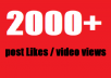 give Fast 2,000+ Posts likes / video views