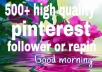 give 500+ pinterest followers or repin with profile picture and high quality