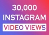 provide 30,000 Instagram Videos Views