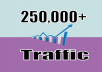 I will send you Fast 250.000 real worldwide website traffic visitors from all Countries  We send 250,000 visits from many countries. You can not choose the countries here in this service.  But we can target web visitors from Arab Countries, Middle East, Asia, Europe, North America, South America or from only one country in other services. These are some of our services that you can order from previous links.  Features:  Real genuine visitors with unique ip. Can be tracked by Google Analytics. Boost Alexa ranks. A tracking link provided Available support 24/7 100% Satisfaction Guaranteed. Google Adsence safe. SEO friendly.  Thanks.