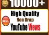 I can provide 10,000+ Permanent Youtube Views Life time guarantee (High Quality) .Those views are NON DROP. They will 100% remain no matter what.  What it's Great Features?  ? Legal services  ? You will get more reaches and impressions  ? Real & Active people No Bots or proxy used  ? 24/7 Customer Support  ? 100% Customer Satisfaction Guaranteed Fast delivery