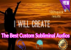 I will create the best  custom Subliminal audios for you  .