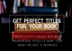 create 5 perfect and attention grabbing titles for your book, ebooks or amazon kindle