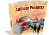 show you how to find the best affiliate products to promote