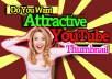do attractive and amazing thumbnails for your youtube channel videos