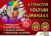 create a more attractive high quality youtube thumbnails for your videos in 24hours