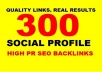 create 300 social media profiles high pr seo backlinks
