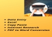 """Fastest Data Entry/ Data Scraping/ Web Research/ Copy Paste Work  Respected Buyers, thanks for taking interest in my service. I will do fastest data entry in one day in low price. I am an expert data entry operator having 2 years of experience in the field of data entry, web scraping, data mining and data collection. I can handle all your administrative tasks so that you can focus on your important work. So if you are looking for professional data entry operator and best dynamic assistant then I am the best candidate for you. Here is the list of my services: •Data Entry •Web Research •Data Mining •Data Scraping •Conversion of PDF to Word •Typing In MS excel/Word •Manual Typing Work on MS Excel or Word Document Why Choose Me? •Fastest Delivery •Low Price •24/7 Online Service •Delivery On Time •Good Communication Skills •Professional Data Entry Operator •100% Clients Satisfaction """"Customer Satisfaction is my first priority."""" So Order Now! Let me show you the best results."""