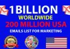 give 1 billion worldwide and 2000 million USA email list with 2 Million B2B Leads