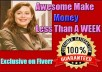 Show You How to Make Awesome Money Less than a Week