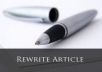 """I will manually rewrite one article of up to 400 words.This is not """"article spinning"""" using software.You'll get articles that are well-written with right keywords in the right places, 90-100% unique, free of grammatical errors and will pass copyscape test. Guarantee pass the copyscape. Deliver on time or its Free"""