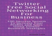 "give ""Twitter - Free Social Networking for business"" ebook"