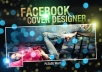 create and Designe a facebook cover timeline for you or your business