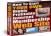 "give you ""How to start your own Highly Profitable Internet Membership Website"" ebook"