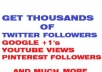 show you how to get thousands of twitter followers, Facebook Likes and much more